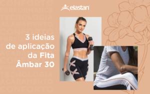 Moda Fitness: 3 ideias de aplicação da Fita Âmbar 30 Elastan